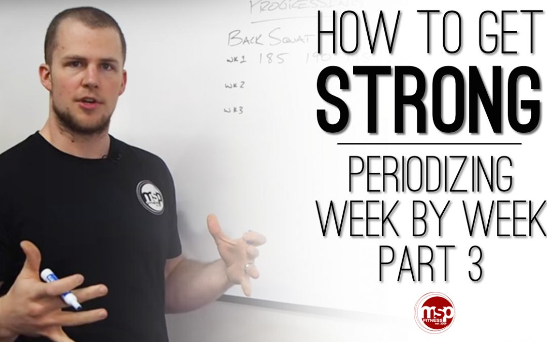 How to get STRONG | Week by Week Periodization (Part 3)