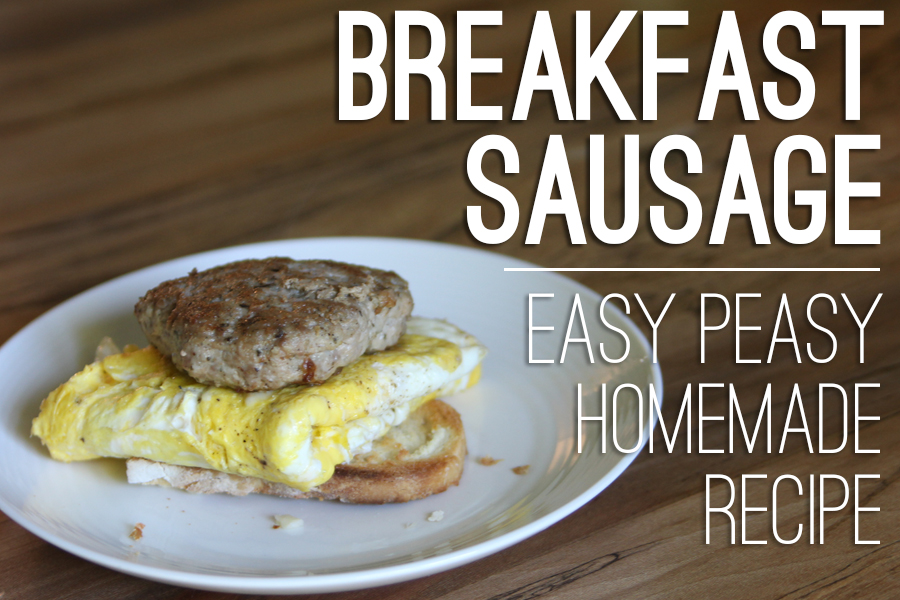 Easy Peasy Homemade Breakfast Sausage